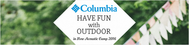 Columbia HAVE FUN with OUTDOOR in New Acoustic Camp 2016